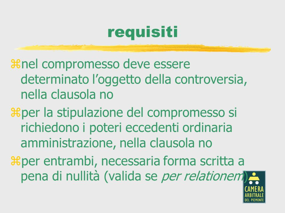 requisiti znel compromesso deve essere determinato loggetto della controversia, nella clausola no zper la stipulazione del compromesso si richiedono i