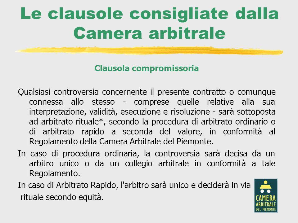 Le clausole consigliate dalla Camera arbitrale Clausola compromissoria Qualsiasi controversia concernente il presente contratto o comunque connessa al
