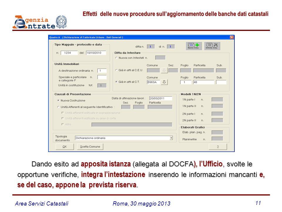 Area Servizi CatastaliRoma, 30 maggio 2013 11 Dando esito ad apposita istanza (allegata al DOCFA ), lUfficio, svolte le opportune verifiche, integra l