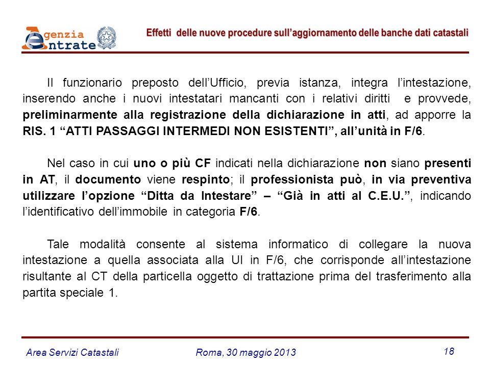 Area Servizi CatastaliRoma, 30 maggio 2013 18 Il funzionario preposto dellUfficio, previa istanza, integra lintestazione, inserendo anche i nuovi inte