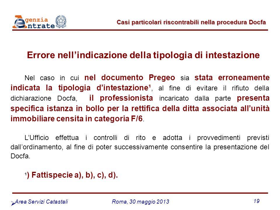 Area Servizi CatastaliRoma, 30 maggio 2013 19 Errore nellindicazione della tipologia di intestazione Nel caso in cui nel documento Pregeo sia stata er