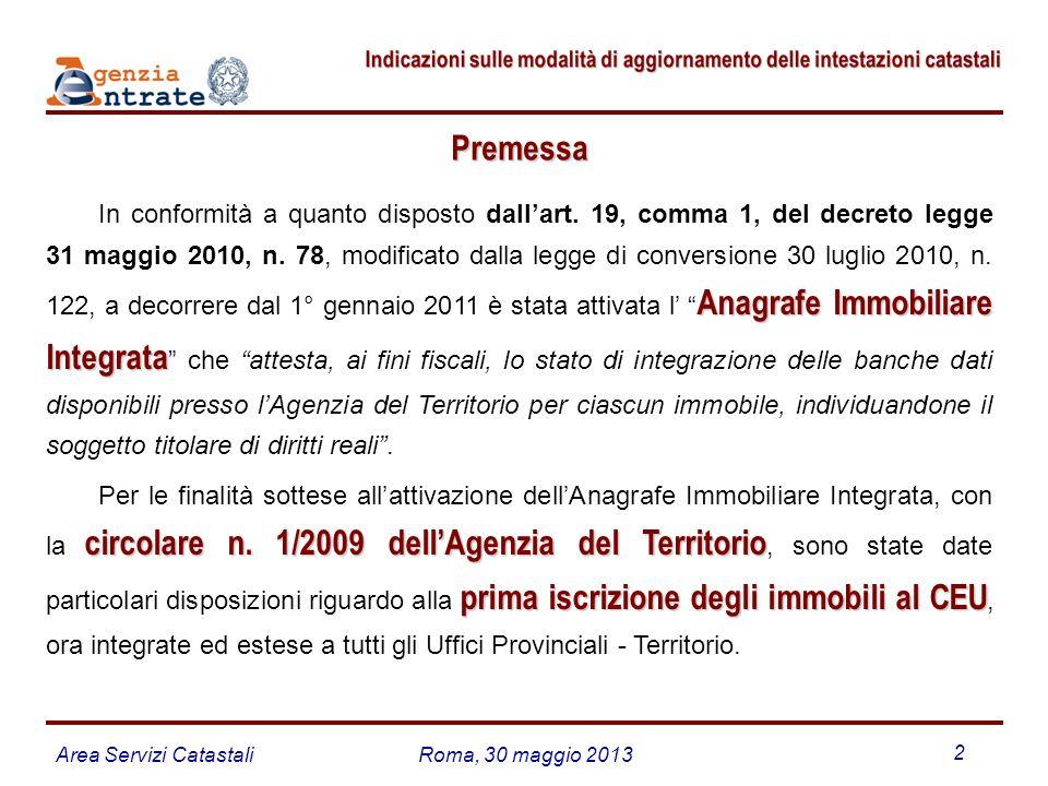 Area Servizi CatastaliRoma, 30 maggio 2013 2 Premessa Anagrafe Immobiliare Integrata In conformità a quanto disposto dallart. 19, comma 1, del decreto