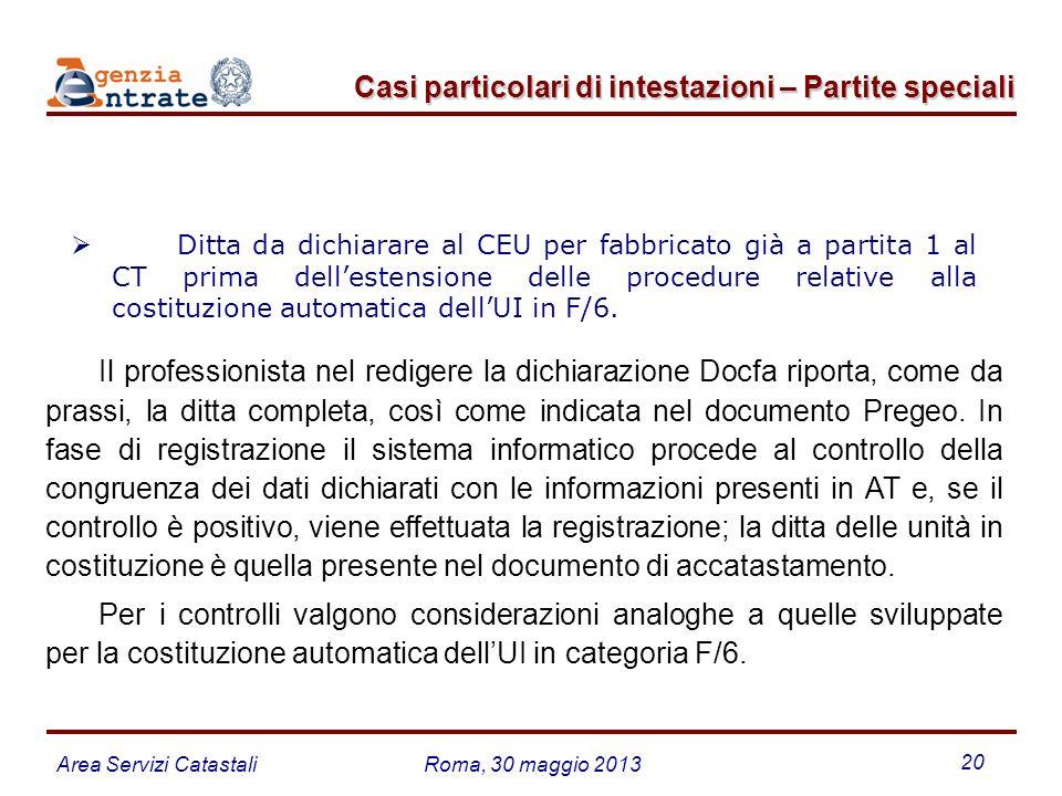 Area Servizi CatastaliRoma, 30 maggio 2013 20 Ditta da dichiarare al CEU per fabbricato già a partita 1 al CT prima dellestensione delle procedure rel