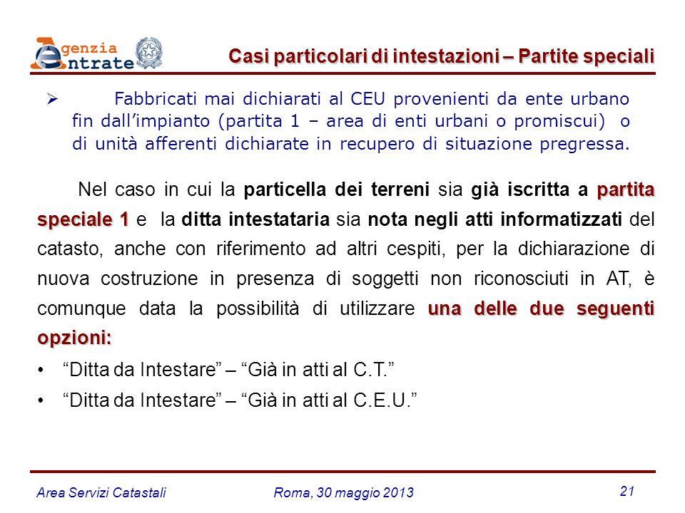 Area Servizi CatastaliRoma, 30 maggio 2013 21 Fabbricati mai dichiarati al CEU provenienti da ente urbano fin dallimpianto (partita 1 – area di enti u