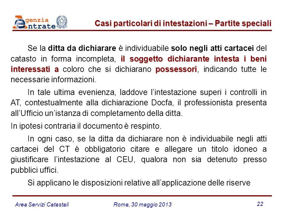 Area Servizi CatastaliRoma, 30 maggio 2013 22 Casi particolari di intestazioni – Partite speciali Casi particolari di intestazioni – Partite speciali