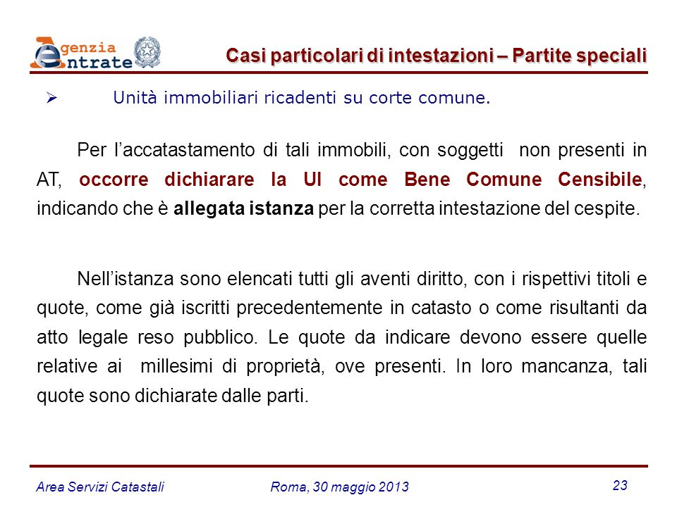 Area Servizi CatastaliRoma, 30 maggio 2013 23 Unità immobiliari ricadenti su corte comune. Casi particolari di intestazioni – Partite speciali Casi pa