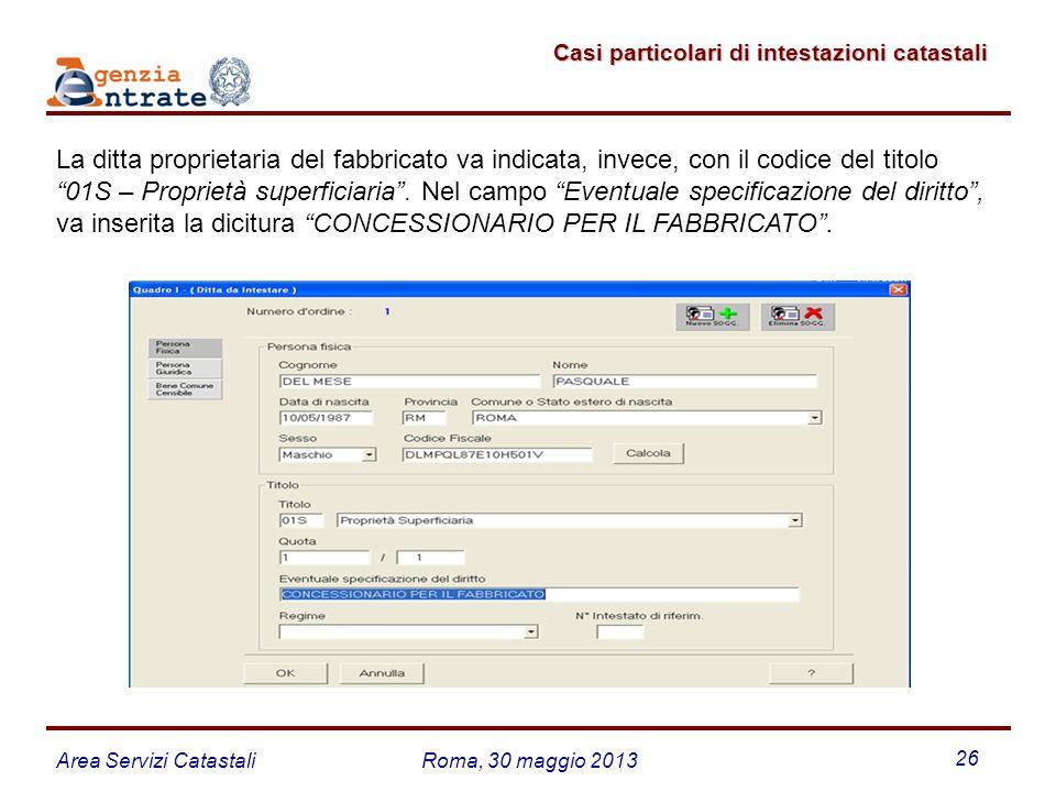 Area Servizi CatastaliRoma, 30 maggio 2013 26 Casi particolari di intestazioni catastali Casi particolari di intestazioni catastali La ditta proprieta