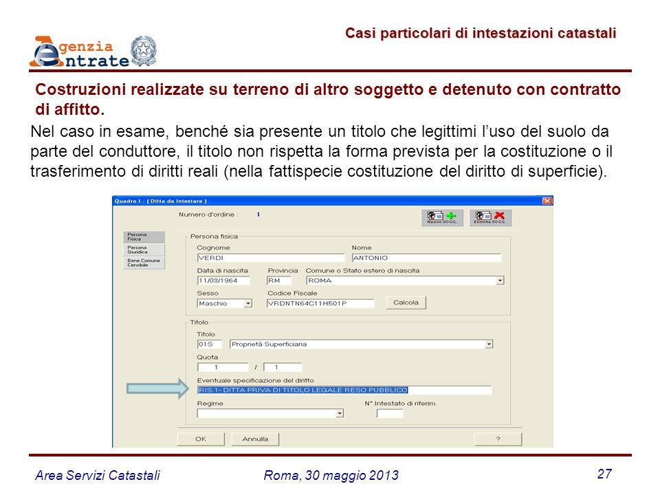 Area Servizi CatastaliRoma, 30 maggio 2013 27 Casi particolari di intestazioni catastali Casi particolari di intestazioni catastali Costruzioni realiz
