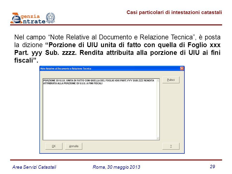 Area Servizi CatastaliRoma, 30 maggio 2013 29 Casi particolari di intestazioni catastali Nel campo Note Relative al Documento e Relazione Tecnica, è p