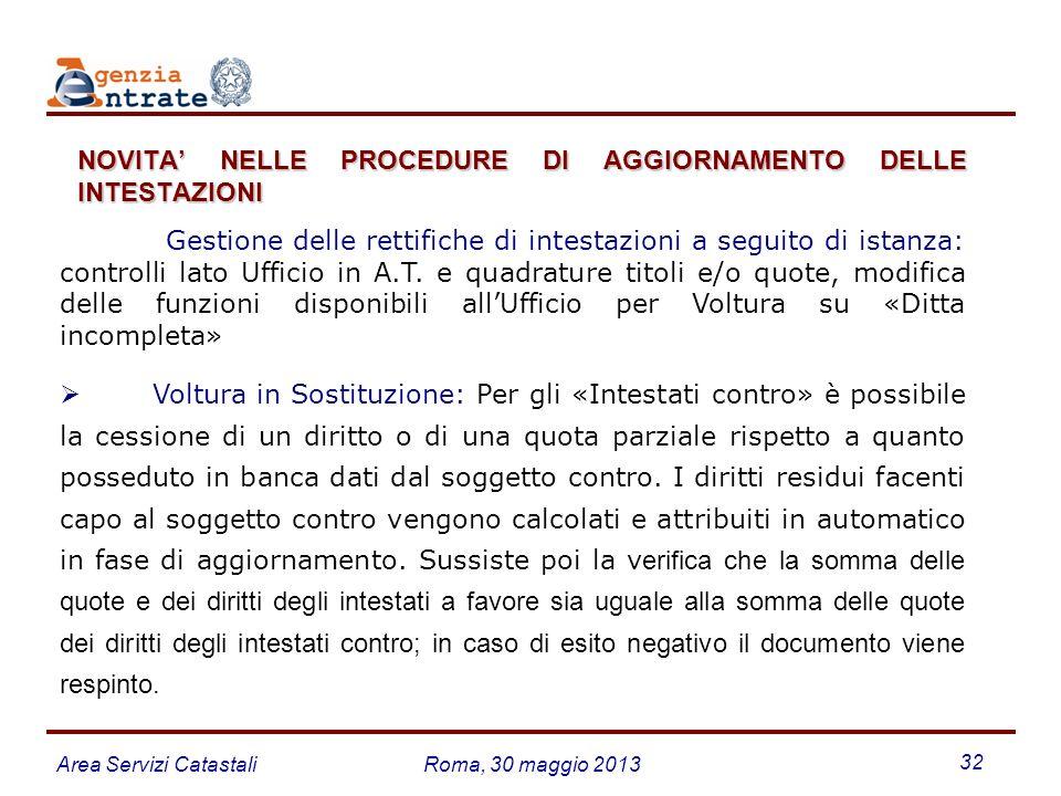 Area Servizi CatastaliRoma, 30 maggio 2013 32 Gestione delle rettifiche di intestazioni a seguito di istanza: controlli lato Ufficio in A.T. e quadrat