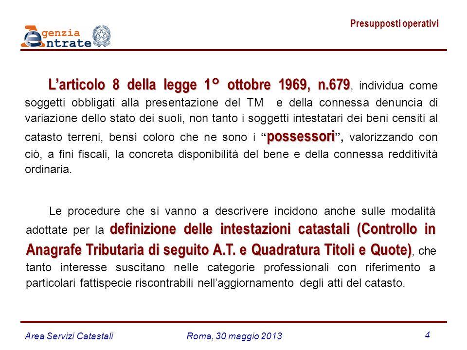 Area Servizi CatastaliRoma, 30 maggio 2013 4 Presupposti operativi Presupposti operativi Larticolo 8 della legge 1° ottobre 1969, n.679 possessori Lar