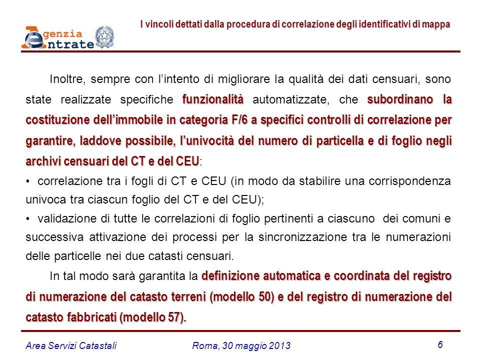 Area Servizi CatastaliRoma, 30 maggio 2013 6 I vincoli dettati dalla procedura di correlazione degli identificativi di mappa I vincoli dettati dalla p