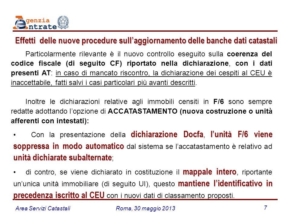 Area Servizi CatastaliRoma, 30 maggio 2013 7 Effetti delle nuove procedure sullaggiornamento delle banche dati catastali Particolarmente rilevante è i