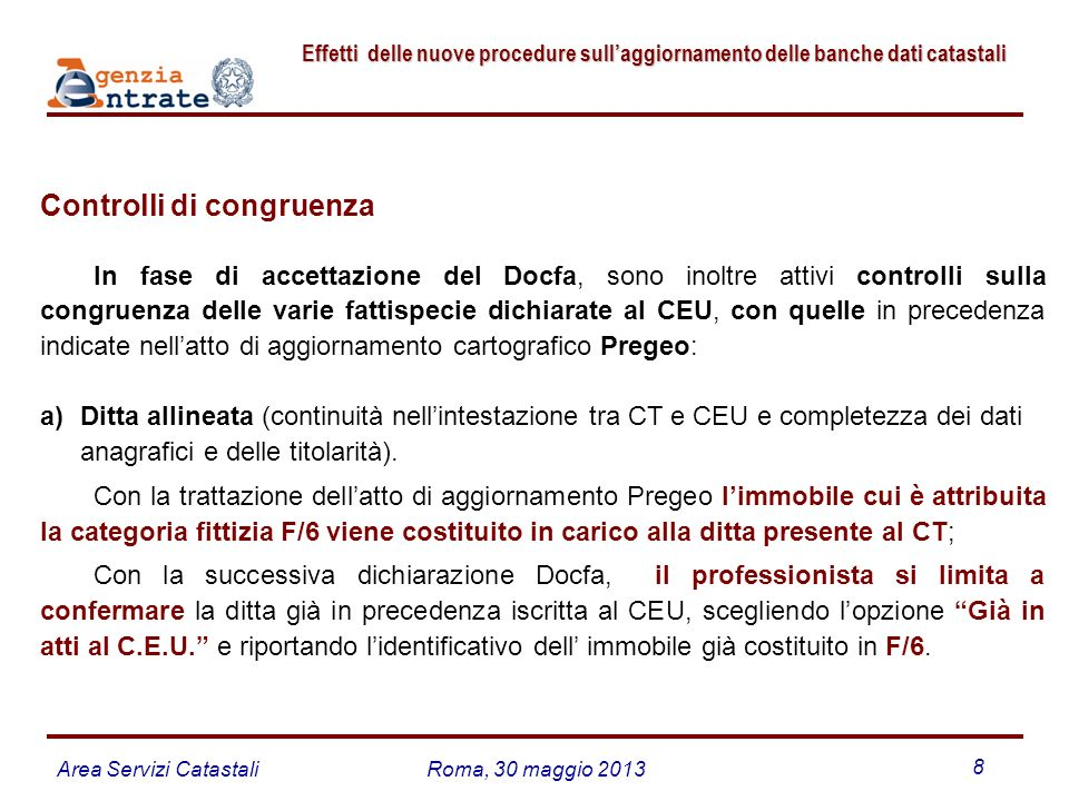 Area Servizi CatastaliRoma, 30 maggio 2013 8 Effetti delle nuove procedure sullaggiornamento delle banche dati catastali Effetti delle nuove procedure