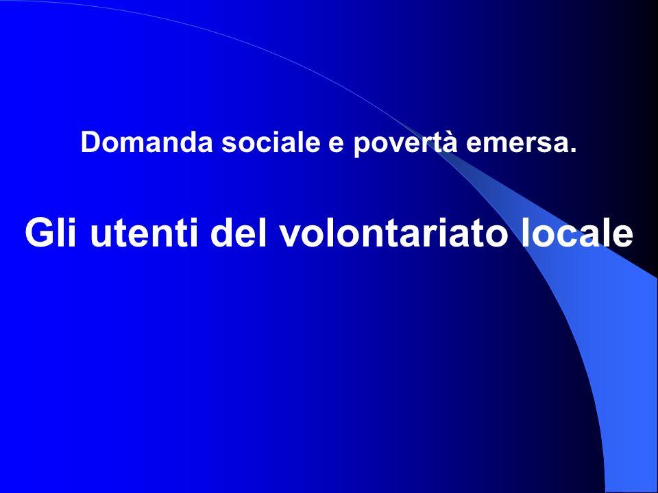 Domanda sociale e povertà emersa. Gli utenti del volontariato locale