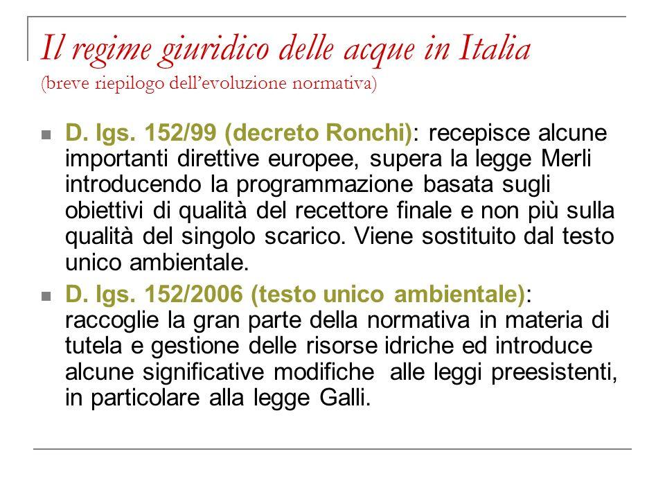 Il regime giuridico delle acque in Italia (breve riepilogo dellevoluzione normativa) D. lgs. 152/99 (decreto Ronchi): recepisce alcune importanti dire