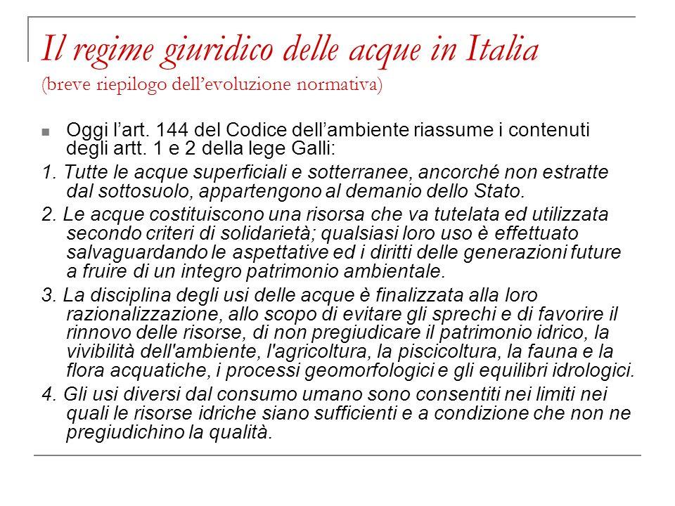 Il regime giuridico delle acque in Italia (breve riepilogo dellevoluzione normativa) Oggi lart. 144 del Codice dellambiente riassume i contenuti degli