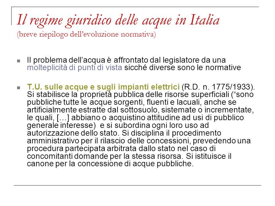Il regime giuridico delle acque in Italia (breve riepilogo dellevoluzione normativa) Il problema dellacqua è affrontato dal legislatore da una moltepl