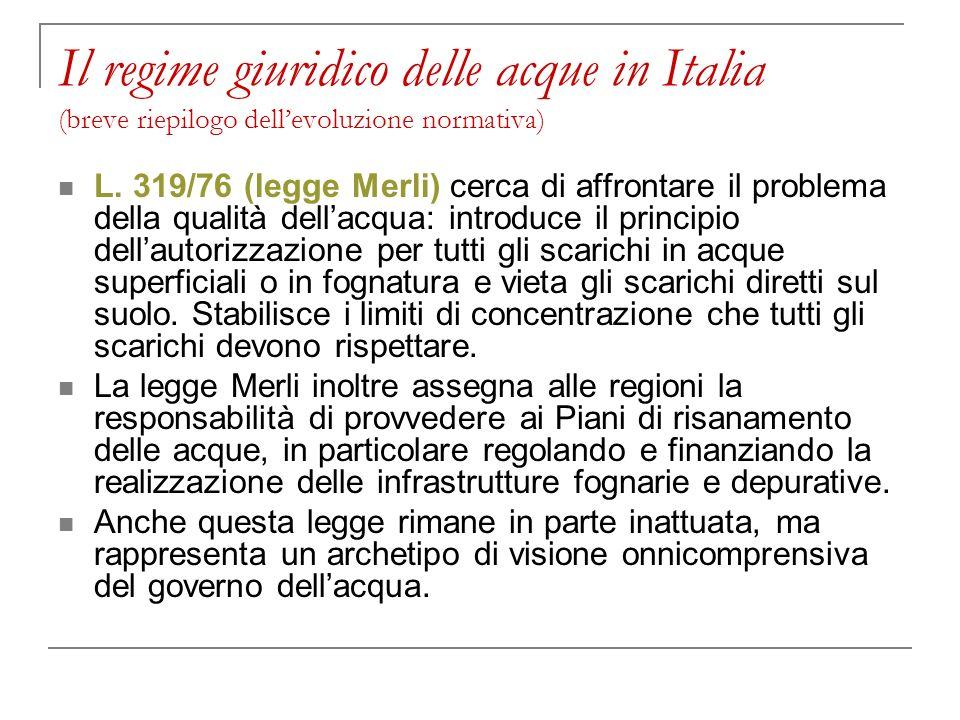 Il regime giuridico delle acque in Italia (breve riepilogo dellevoluzione normativa) L. 319/76 (legge Merli) cerca di affrontare il problema della qua