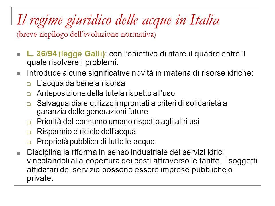 Il regime giuridico delle acque in Italia (breve riepilogo dellevoluzione normativa) L. 36/94 (legge Galli): con lobiettivo di rifare il quadro entro