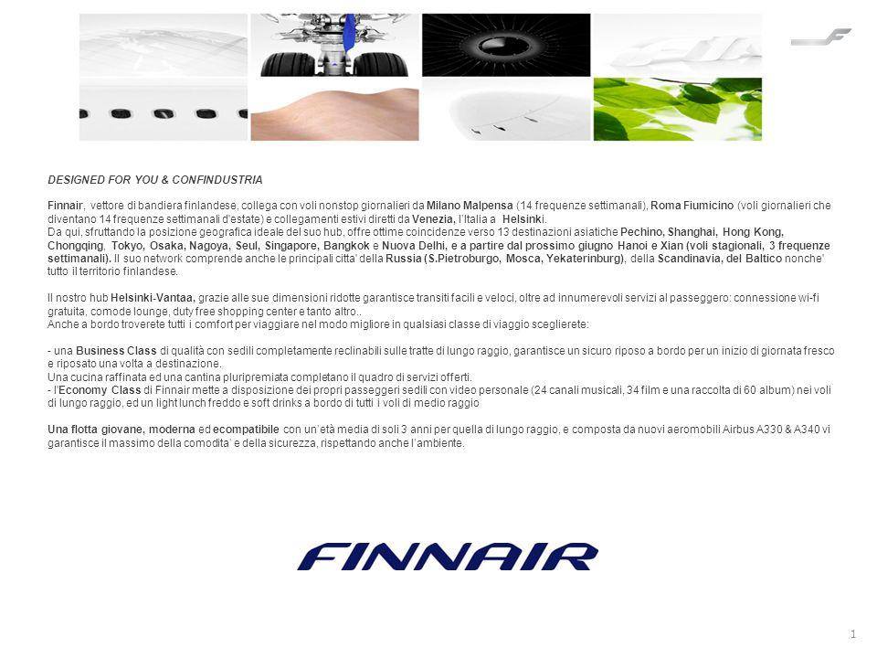 1 DESIGNED FOR YOU & CONFINDUSTRIA Finnair, vettore di bandiera finlandese, collega con voli nonstop giornalieri da Milano Malpensa (14 frequenze sett