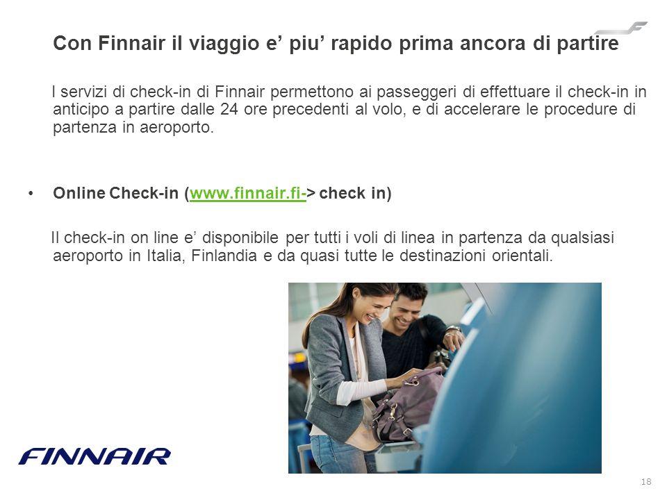 18 Con Finnair il viaggio e piu rapido prima ancora di partire I servizi di check-in di Finnair permettono ai passeggeri di effettuare il check-in in