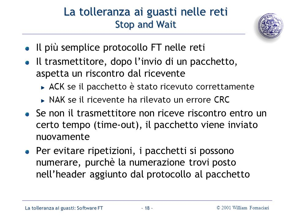 La tolleranza ai guasti: Software FT© 2001 William Fornaciari- 18 - La tolleranza ai guasti nelle reti Stop and Wait Il più semplice protocollo FT nel