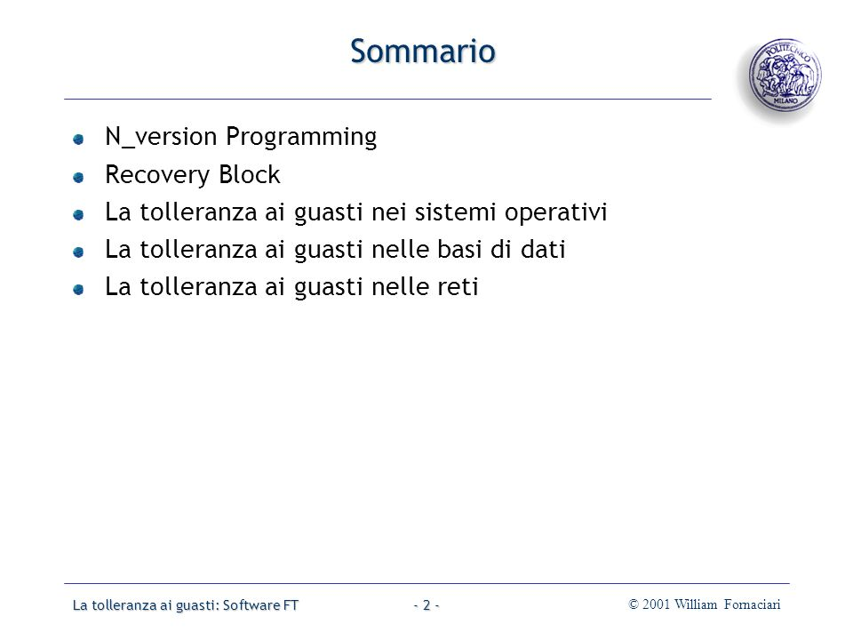 La tolleranza ai guasti: Software FT© 2001 William Fornaciari- 2 - Sommario N_version Programming Recovery Block La tolleranza ai guasti nei sistemi o