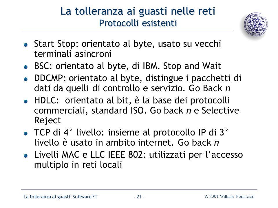 La tolleranza ai guasti: Software FT© 2001 William Fornaciari- 21 - La tolleranza ai guasti nelle reti Protocolli esistenti Start Stop: orientato al byte, usato su vecchi terminali asincroni BSC: orientato al byte, di IBM.