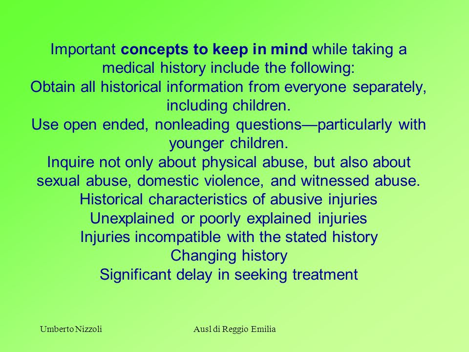 Umberto NizzoliAusl di Reggio Emilia Important concepts to keep in mind while taking a medical history include the following: Obtain all historical in