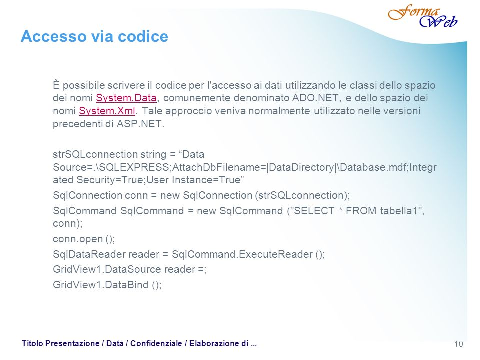 10 Titolo Presentazione / Data / Confidenziale / Elaborazione di... Accesso via codice È possibile scrivere il codice per l'accesso ai dati utilizzand