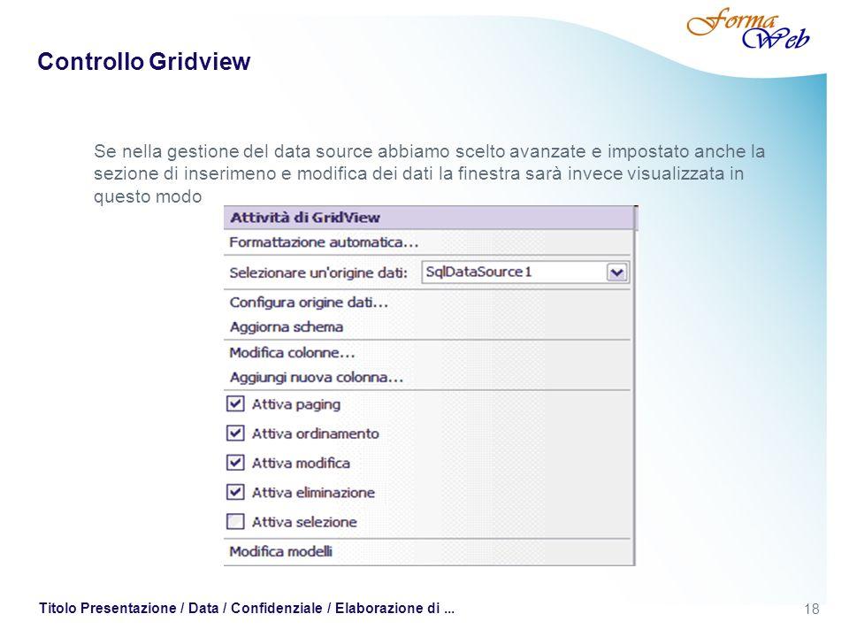18 Titolo Presentazione / Data / Confidenziale / Elaborazione di... Controllo Gridview Se nella gestione del data source abbiamo scelto avanzate e imp