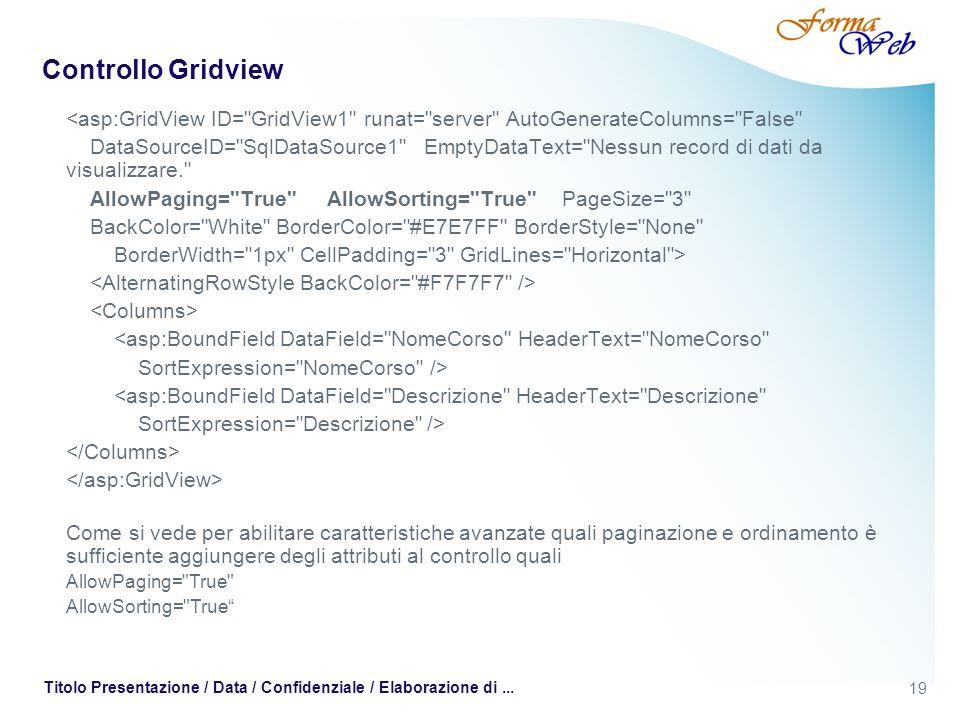 19 Titolo Presentazione / Data / Confidenziale / Elaborazione di... Controllo Gridview <asp:GridView ID=