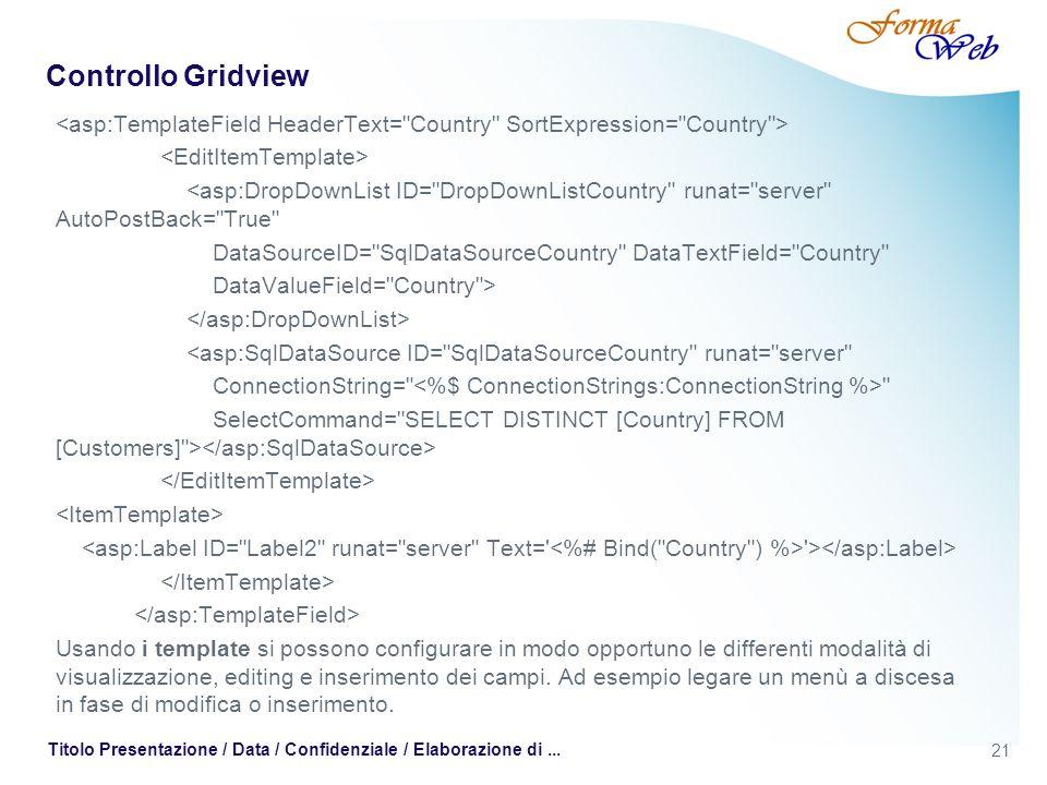 21 Titolo Presentazione / Data / Confidenziale / Elaborazione di... Controllo Gridview <asp:DropDownList ID=