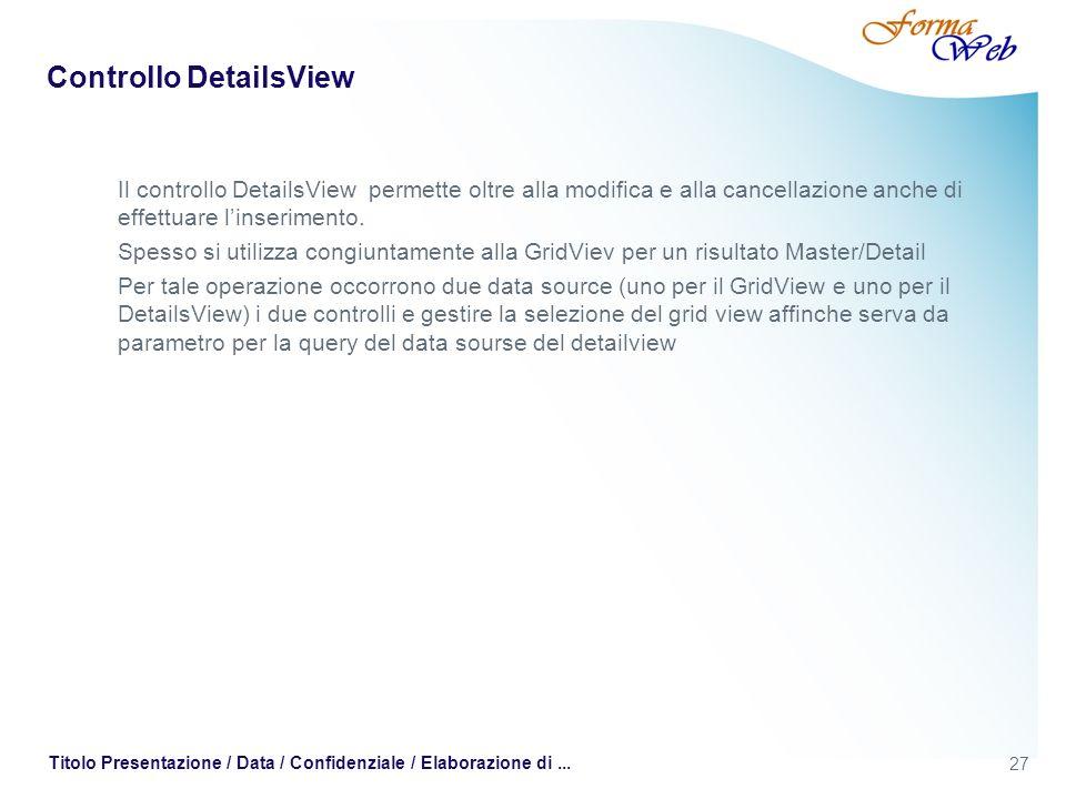 27 Titolo Presentazione / Data / Confidenziale / Elaborazione di... Controllo DetailsView Il controllo DetailsView permette oltre alla modifica e alla