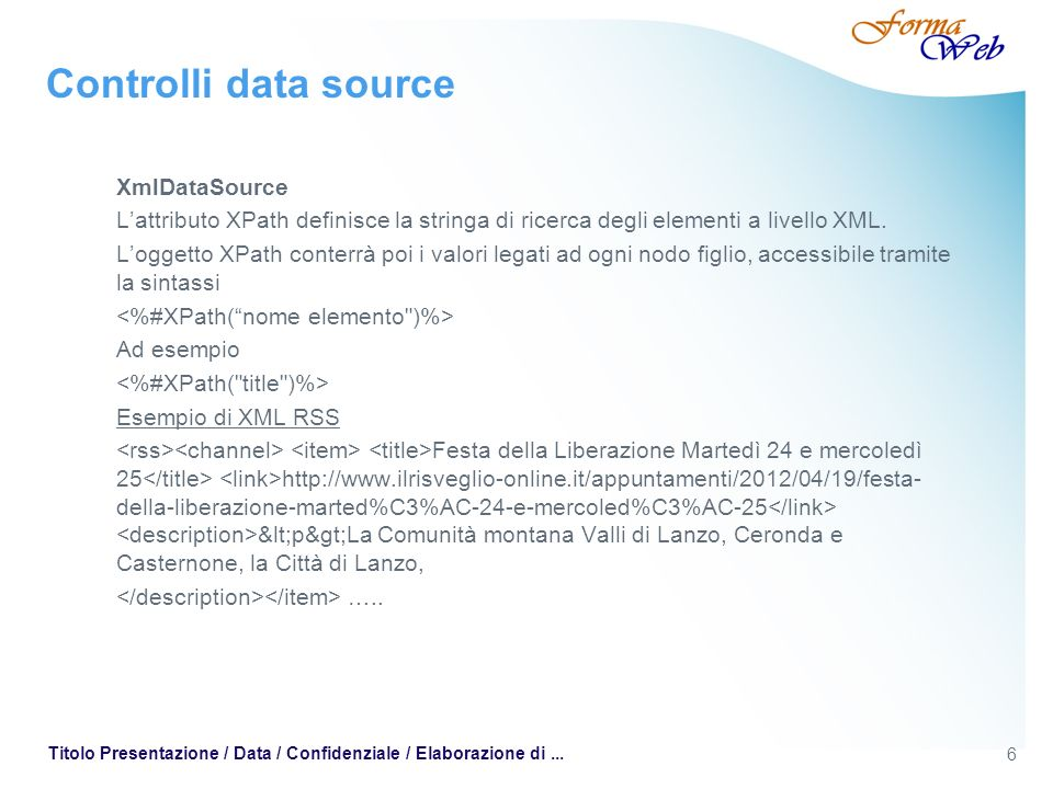 6 Titolo Presentazione / Data / Confidenziale / Elaborazione di... Controlli data source XmlDataSource Lattributo XPath definisce la stringa di ricerc