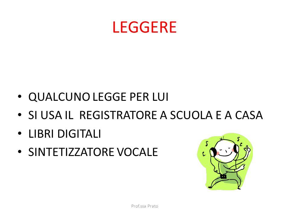 LEGGERE QUALCUNO LEGGE PER LUI SI USA IL REGISTRATORE A SCUOLA E A CASA LIBRI DIGITALI SINTETIZZATORE VOCALE Prof.ssa Prato
