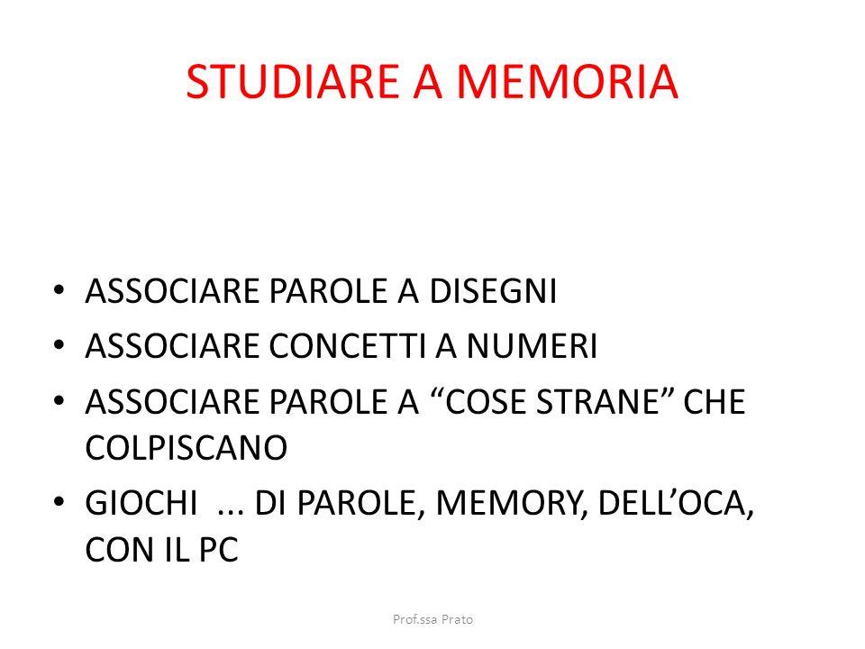 STUDIARE A MEMORIA ASSOCIARE PAROLE A DISEGNI ASSOCIARE CONCETTI A NUMERI ASSOCIARE PAROLE A COSE STRANE CHE COLPISCANO GIOCHI... DI PAROLE, MEMORY, D