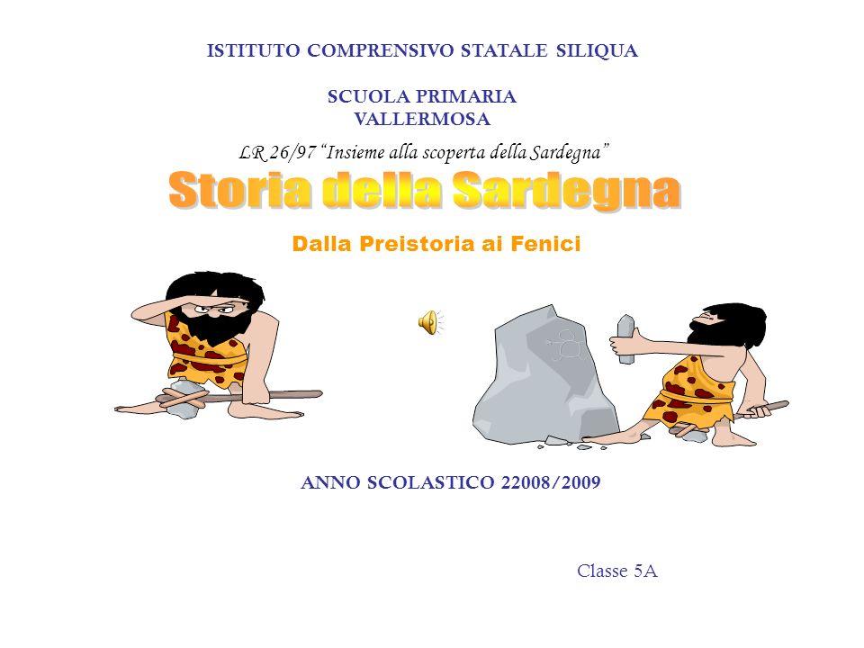 Classe 5A ANNO SCOLASTICO 22008/2009 LR 26/97 Insieme alla scoperta della Sardegna Dalla Preistoria ai Fenici