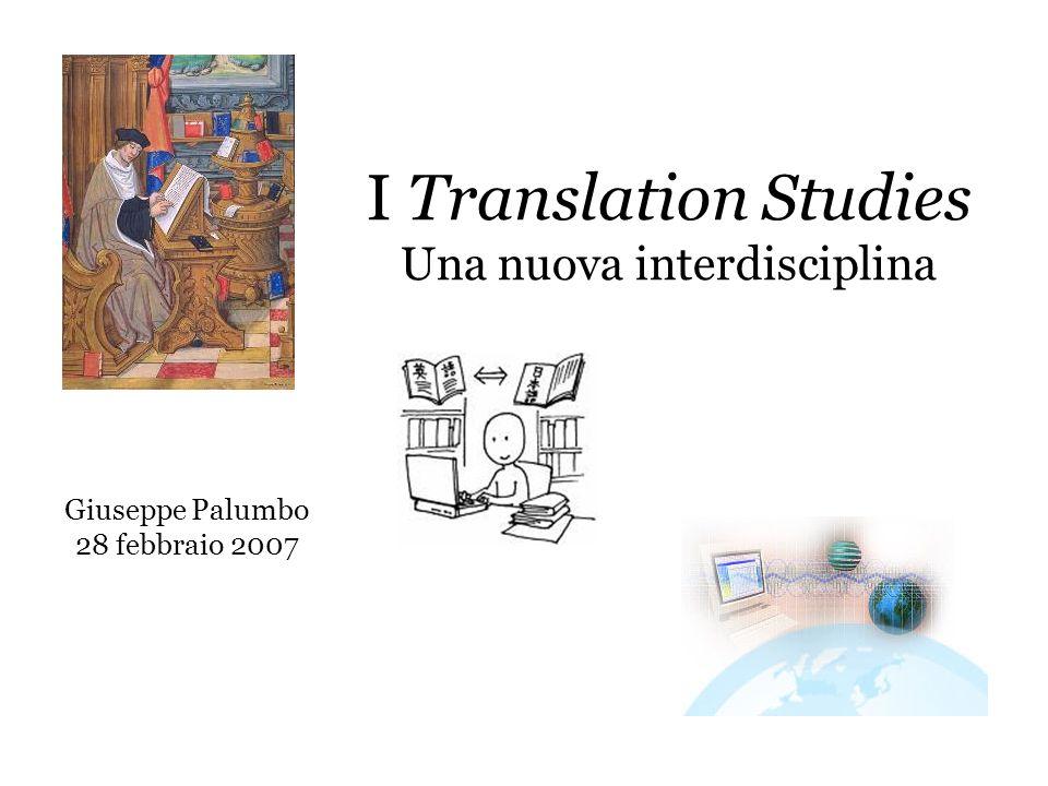 Cosa studiano i Translation Studies Etica della traduzione -Criteri per stabilire se una traduzione è ben fatta -Traduzione come strumento di promozione/supremazia culturale V.