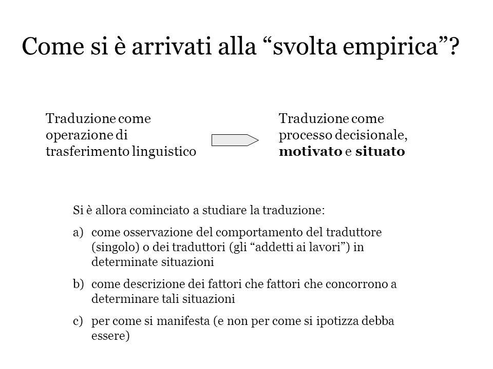 Come si è arrivati alla svolta empirica? Traduzione come operazione di trasferimento linguistico Traduzione come processo decisionale, motivato e situ