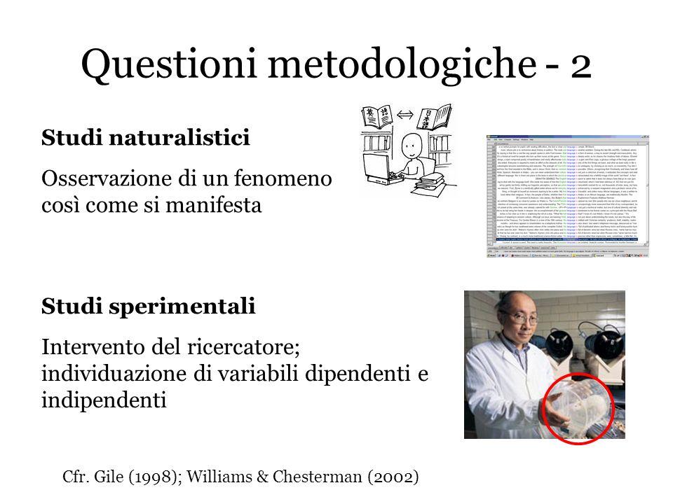 Questioni metodologiche - 2 Studi naturalistici Osservazione di un fenomeno così come si manifesta Cfr. Gile (1998); Williams & Chesterman (2002) Stud