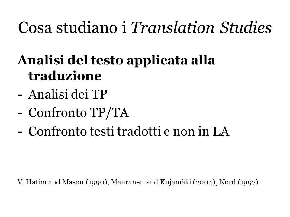 Cosa studiano i Translation Studies Analisi del testo applicata alla traduzione -Analisi dei TP -Confronto TP/TA -Confronto testi tradotti e non in LA