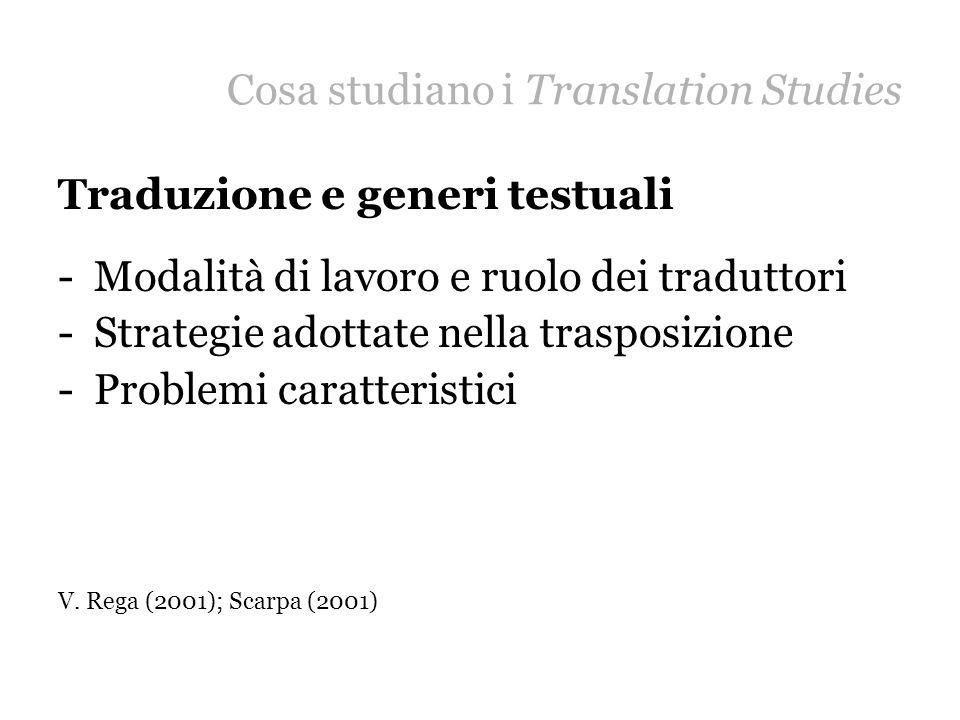 Cosa studiano i Translation Studies Traduzione e generi testuali -Modalità di lavoro e ruolo dei traduttori -Strategie adottate nella trasposizione -Problemi caratteristici V.