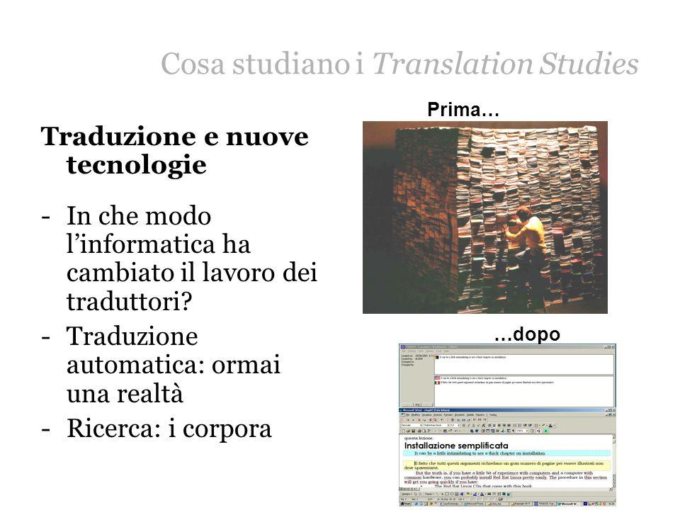 Cosa studiano i Translation Studies Traduzione e nuove tecnologie -In che modo linformatica ha cambiato il lavoro dei traduttori? -Traduzione automati