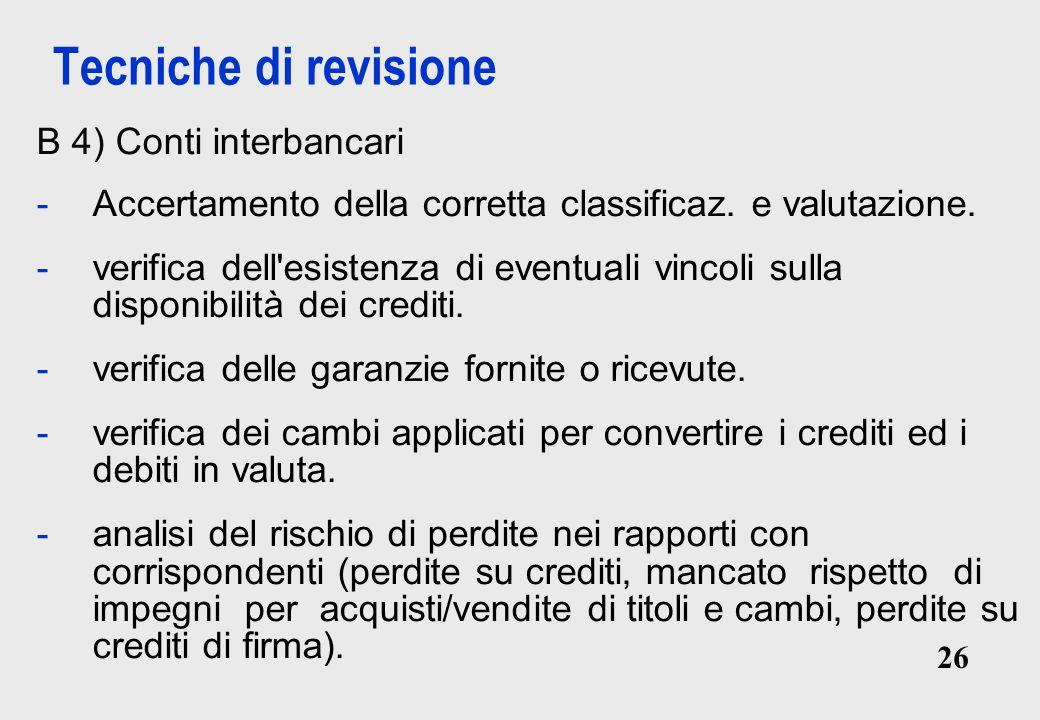 26 Tecniche di revisione B 4) Conti interbancari -Accertamento della corretta classificaz.