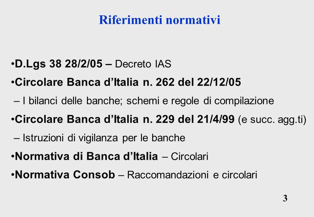 3 3 Riferimenti normativi D.Lgs 38 28/2/05 – Decreto IAS Circolare Banca dItalia n.