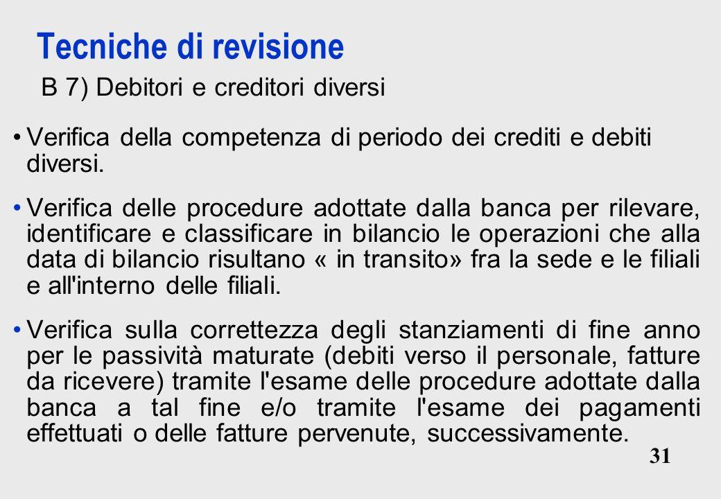 31 Tecniche di revisione B 7) Debitori e creditori diversi Verifica della competenza di periodo dei crediti e debiti diversi.