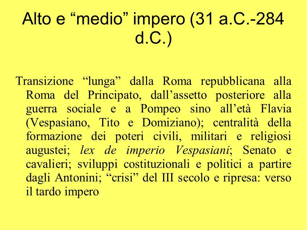 Alto e medio impero (31 a.C.-284 d.C.) Transizione lunga dalla Roma repubblicana alla Roma del Principato, dallassetto posteriore alla guerra sociale