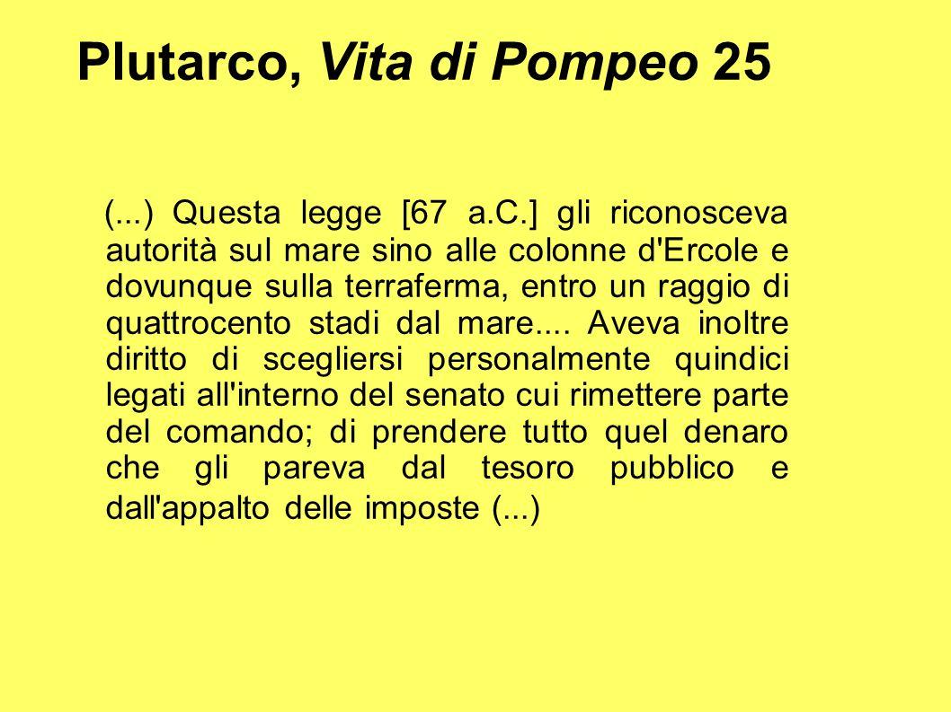 Plutarco, Vita di Pompeo 25 (...) Questa legge [67 a.C.] gli riconosceva autorità sul mare sino alle colonne d'Ercole e dovunque sulla terraferma, ent
